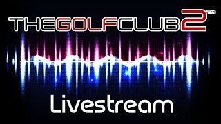 The Golf Club 2 - Livestream 09/05/2018 Part 1