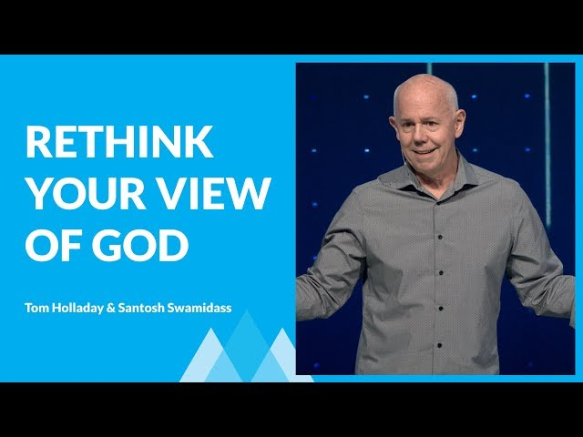 Rethink Your View of God with Tom Holladay & Santosh Swamidass