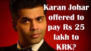 Karan Johar offered to pay Rs 25 lakh to KRK - TOI