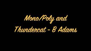 Mono / Poly and Thundercat - B Adams OFFICIAL FULL (HQ)