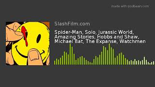 Spider-Man, Solo, Jurassic World, Amazing Stories, Hobbs and Shaw, Michael Bat, The Expanse, Watchme
