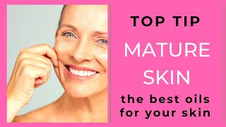 The BEST Oils For Mature/Dry Skin