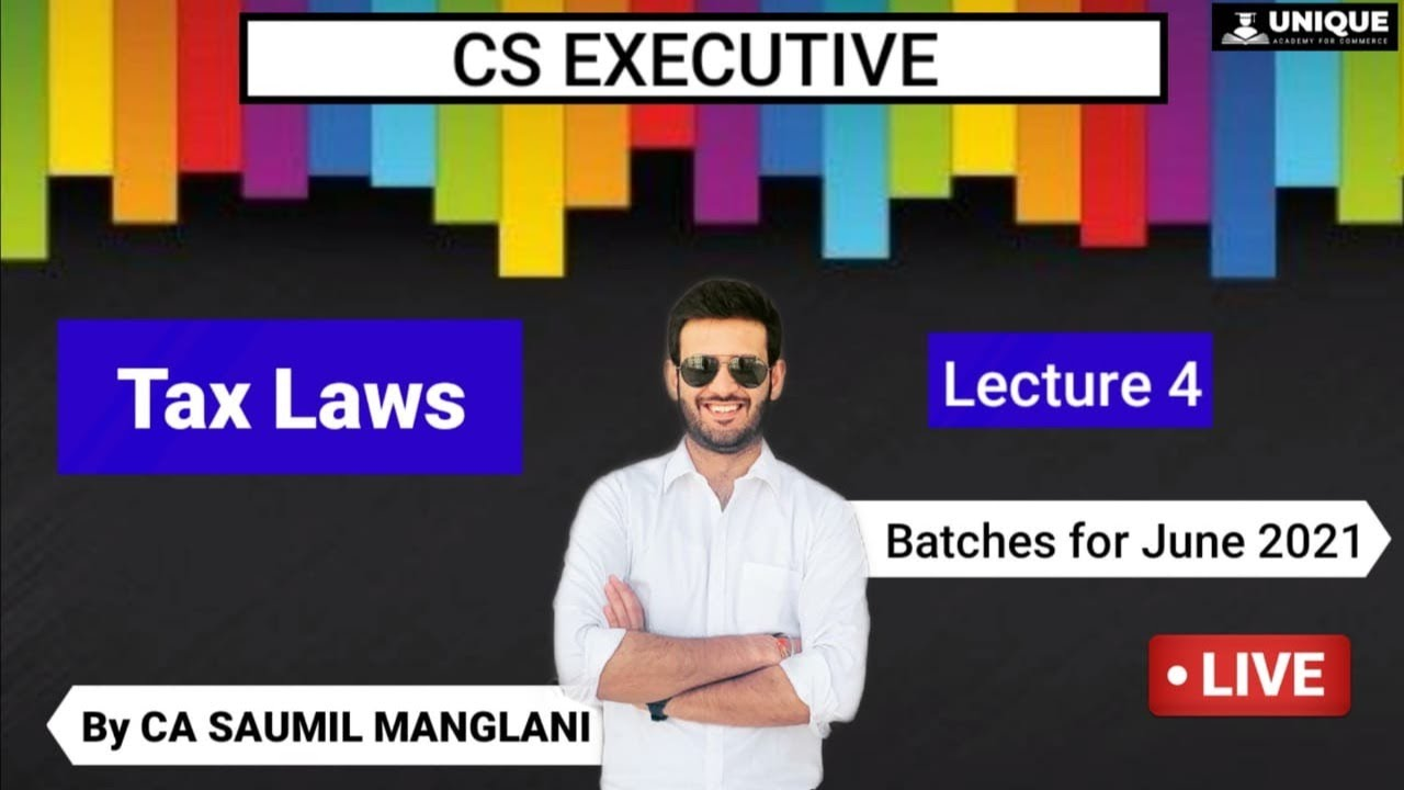 TAX LAWS | DEMO LECTURE 4 | CS EXECUTIVE LIVE BATCH | CA SAUMIL MANGLANI - JUNE 2021 EXAMS -BATCH