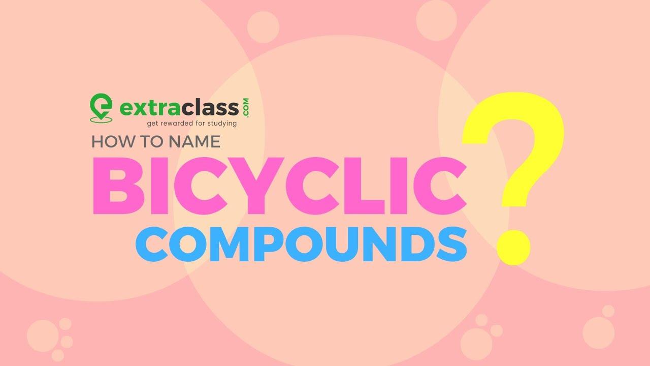 Naming Bicyclic Compounds | IUPAC Nomenclature | Organic Chemistry | Extraclass.com