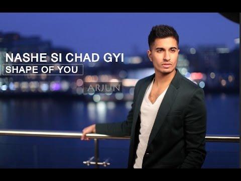 Shape Of You (Nashe Si Chadh Gayi) Remix - ARJUN