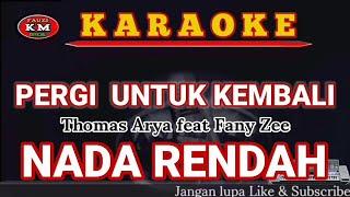 PERGI UNTUK KEMBALI-Thomas Arya feat Fany Zee-Karaoke NADA RENDAH.