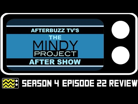 The Mindy Project Season 4 Episode 22 Review & After Show   AfterBuzz TV from YouTube · Duration:  30 minutes 24 seconds