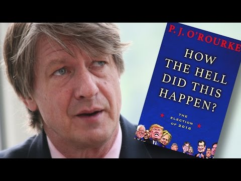 "P.J. O'Rourke on Trump, Populism, and ""How the Hell Did This Happen?"""