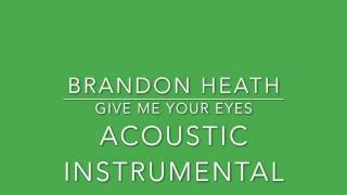 Brandon Heath - Give Me Your Eyes (Acoustic Instrumental)