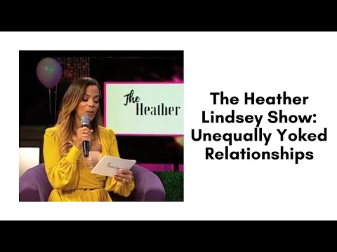 The Heather Lindsey Show: Unequally Yoked Relationships