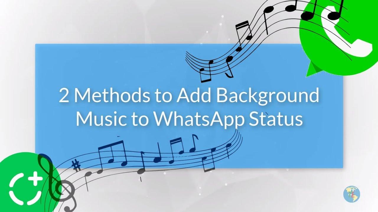 2 Ways To Add Background Music To Whatsapp Status Updates