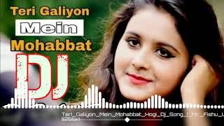 Teri Galiyon Mein Mohabbat Hogi - Dj Mukesh Hitech Song ! 🔥🔥-Meri Mohabbat Kyamat Hogi !!