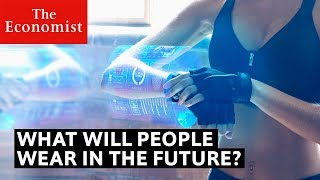 What will people wear in the future? | The Economist