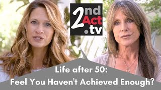 Life after 50: What to do when You Feel Like You Haven't Achieved Enough in Your Life