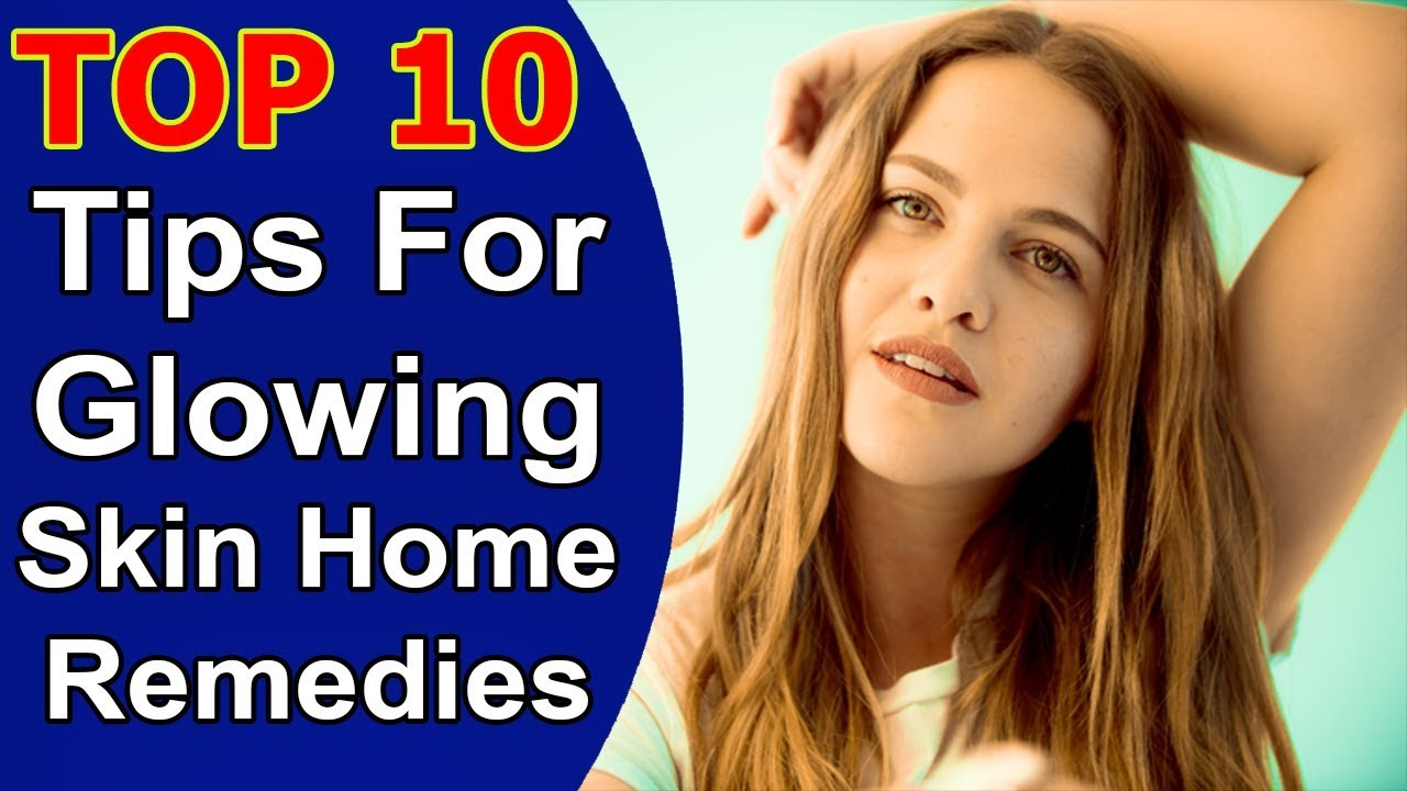 Top 12 Tips For Glowing Skin Home Remedies