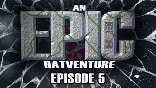 Hat Films - Hatventures - An Epic Hatventure #5