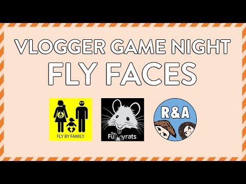 FLY FACES | VLOGGER GAME NIGHTS JULY '14