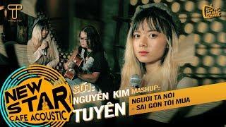 Mashup: Người Ta Nói, Sài Gòn Tôi Mưa (Cover)- Kim Tuyên | Gala Nhạc Việt - Newstar Cafe Acoustic #1