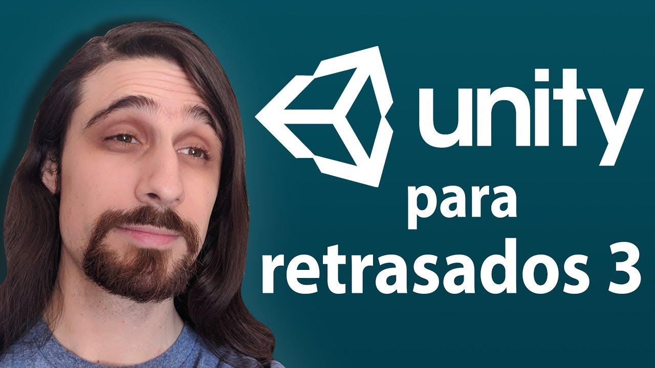 Unity para retrasados 3
