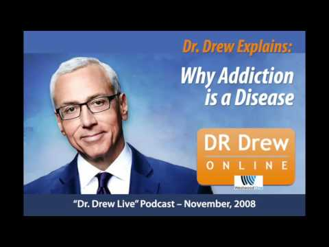 Dr. Drew - Why Addiction is a Disease