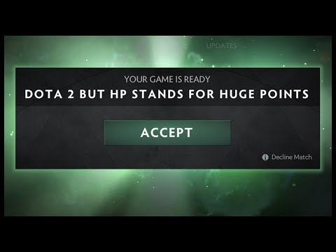 Dota 2 But HP Stands For Huge Points