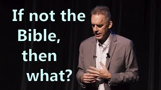 If not the Bible, then what? - Jordan Peterson