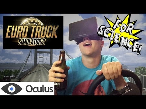 Driving Drunk is Very Hard: Eurotruck Simulator 2 and the Oculus Rift