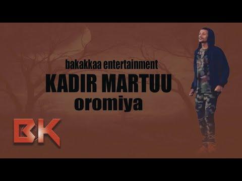 KADIR MARTUU oromiyaa new oromo music 2017