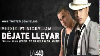 Yelsid Ft.  Nicky Jam - Déjate Llevar (Official Remix)