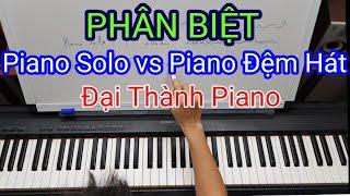 Phân biệt Piano Solo và Piano đệm hát - Bạn thích cái nào?