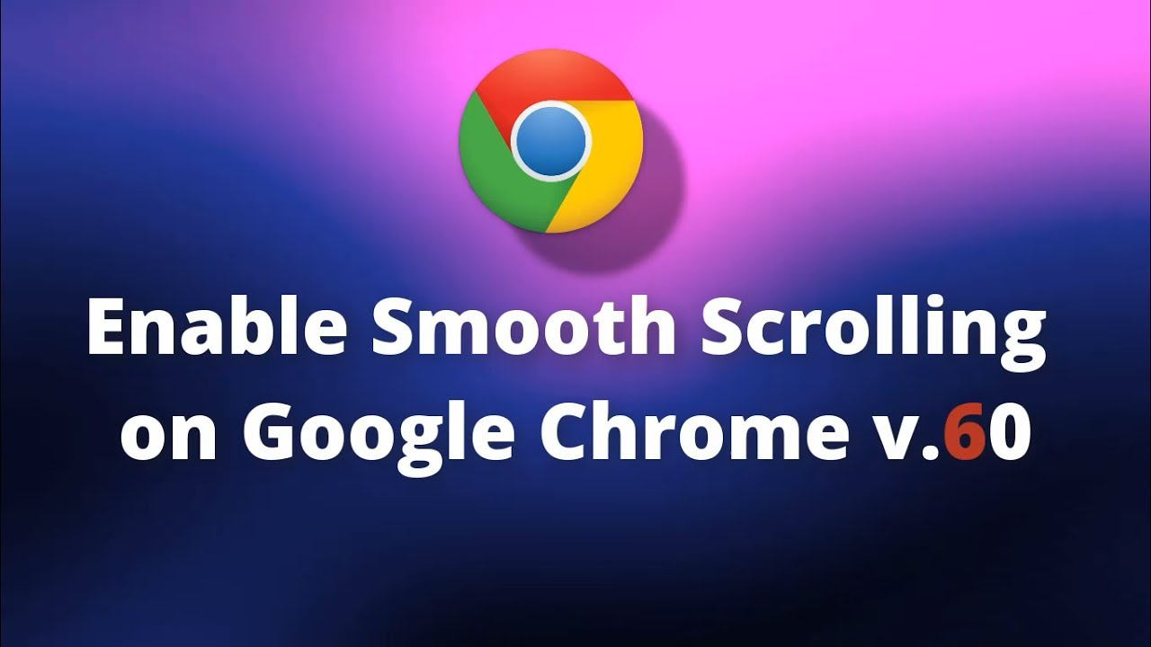Enable Smooth Scrolling on Google Chrome v 60