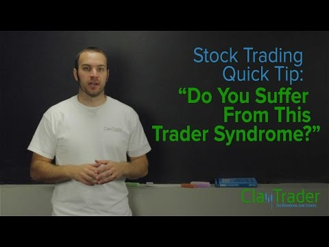 Stock Trading Quick Tip: Do You Suffer from this Trader Syndrome?