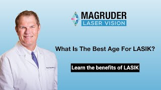 Magruder Laser Vision – What is the best age for LASIK?