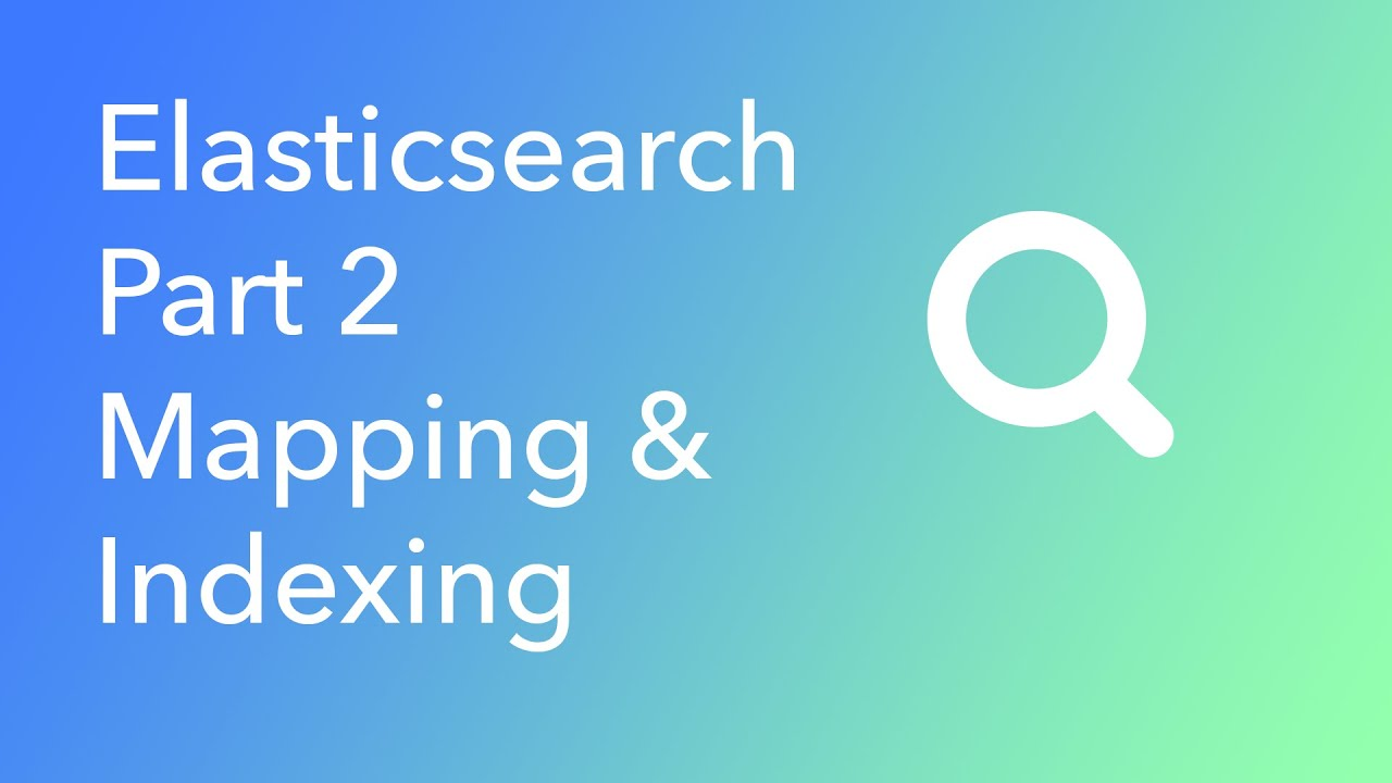 Elasticsearch Part 2 Mapping and Indexing