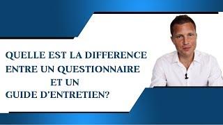 Quelle est la différence entre le questionnaire et le guide d'entretien?