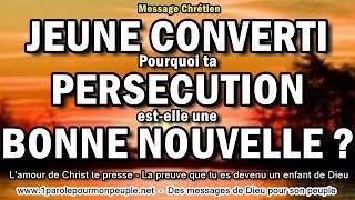 Jeune converti à Jésus-Christ, Pourquoi ta persécution est-elle une bonne nouvelle ?