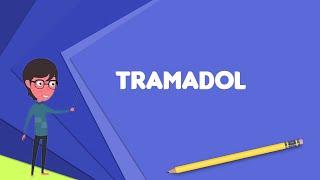 What is Tramadol? Explain Tramadol, Define Tramadol, Meaning of Tramadol