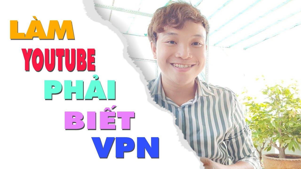 Cách Sữ Dụng VPN Để Di Chuyển Kênh Youtube Ra Nước Ngoài & Sữa Lỗi Tải Game Bị Hạn Chế Ở Việt Nam