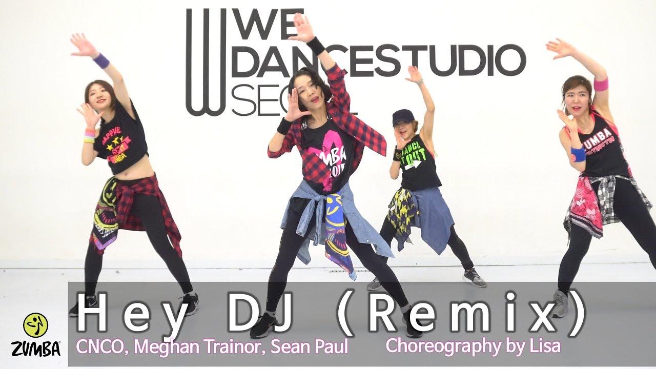 Hey DJ (Remix) - CNCO, Meghan Trainor, Sean Paul / Dance / Choreography /  ZIN™ / Zumba® / Lisa