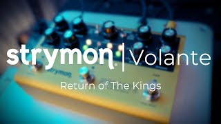 RETURN OF THE KINGS | Strymon Volante