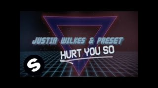Justin Wilkes & Preset - Hurt You So (Official Music Video)