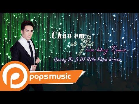 Chào Em Cô Gái Lam Hồng Remix | Quang Hà ft DJ Hiếu Phan Remix