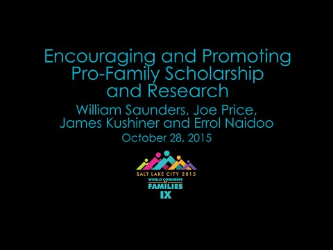 Promoting Pro-Family Scholarship and Research - Joe Price, James Kushiner, Errol Naidoo