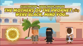 The Mothers of the Prophet (ﷺ) were Black, Mind You...