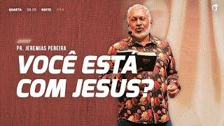 Você está com Jesus? | Pr. Jeremias Pereira