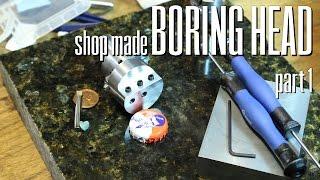 Shop Made Miniature Boring Head, part 1