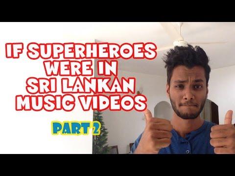 If Superheroes Were In Sri Lankan Music Videos - PART 2