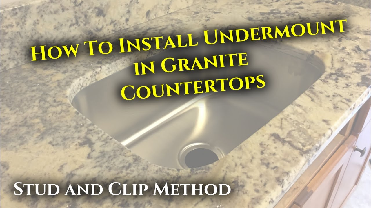 How To Install Undermount Sink In Granite Stud And Clip Method Youtube
