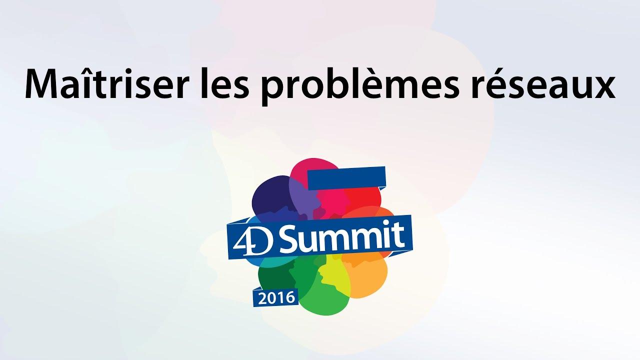 4D Summit 2016 • Maîtriser les problèmes réseaux