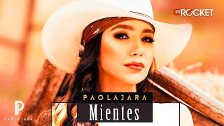 Mientes - Paola Jara l Música Nueva 2017